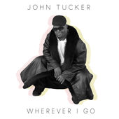 "John Tucker ""Wherever I Go"" on iTunes"